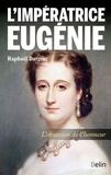 Raphaël Dargent - L'impératrice Eugénie - L'obsession de l'honneur.
