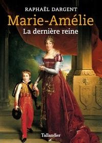 Raphaël Dargent - Marie-Amélie - La dernière reine.