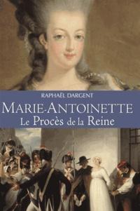Raphaël Dargent et Raphaël Dargent - Marie-Antoinette le procès de la Reine.