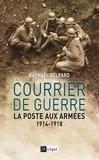 Raphaël Delpard - Courrier du guerre - La poste aux armées, 1914-1918.