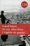 Raphaël Delpard - Ils ont vécu dans l'Algérie en guerre - Chronique d'un paradis perdu.