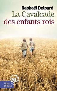 La cavalcade des enfants rois - Raphaël Delpard pdf epub