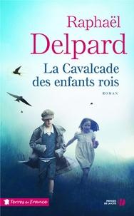 La Cavalcade des enfants rois - Raphaël Delpard |