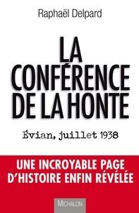 Raphaël Delpard - La conférence de la honte - Evian, juillet 1938.