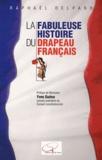 Raphaël Delpard - La Fabuleuse Histoire du drapeau français.
