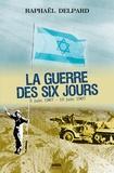 Raphaël Delpard - La guerre des six jours - La victoire et le poison.