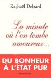 Raphaël Delpard - La minute où l'on tombe amoureux.