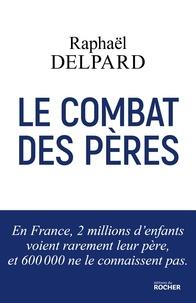Raphaël Delpard - Le combat des pères.