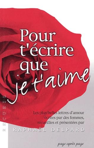 Pour Técrire Que Je Taime Les Plus Belles Lettres Damour écrites Par Des Femmes Grand Format