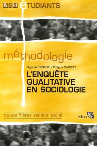 Raphaël Desanti et Philippe Cardon - L'enquête qualitative en sociologie.
