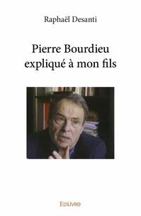 Raphaël Desanti - Pierre Bourdieu expliqué à mon fils.