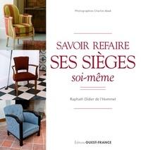 Raphaël-Didier de L'Hommel - Savoir refaire ses sièges soi-même - L'art du geste selon la tradition.