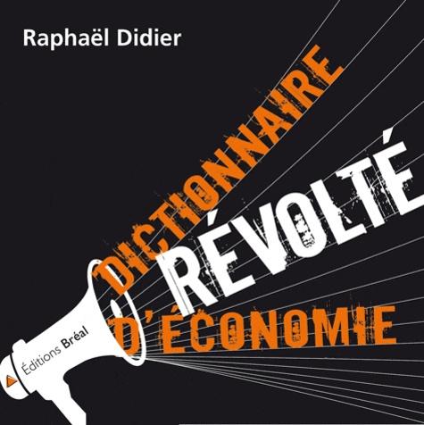 Raphaël Didier - Dictionnaire révolté d'économie.