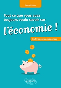 Raphaël Didier - Tout ce que vous avez toujours voulu savoir sur l'économie !.