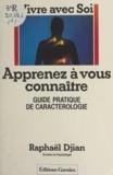Raphaël Djian - Apprenez à vous connaître - Guide pratique de caractérologie.