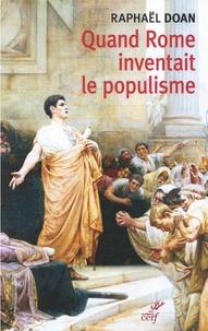 Raphaël Doan - Quand Rome inventait le Populisme.