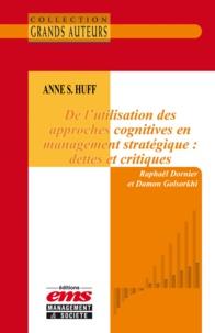 Raphaël Dornier et Damon Golsorkhi - Anne S. Huff - De l'utilisation des approches cognitives en management stratégique : dettes et critiques.