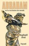 Raphaël Draï - Abraham - ou la recréation du monde.