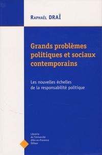 Raphaël Draï - Grands problèmes politiques contemporains - Les nouvelles échelles de la responsabilité politique.