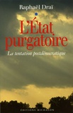 Raphaël Draï - L'Etat purgatoire - La tentation postdémocratique.