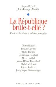 Raphaël Draï et Jean-François Mattéi - La République brûle-t-elle ? - Essai sur les violences urbaines françaises.