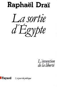 Raphaël Draï - La Sortie d'Egypte - L'invention de la liberté.