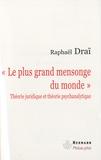 Raphaël Draï - Le plus grand mensonge du monde - Théorie juridique et théorie psychanalytique.