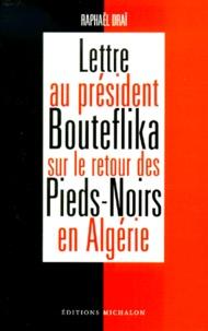 Raphaël Draï - Lettre au président Bouteflika sur le retour des Pieds-Noirs en Algérie.