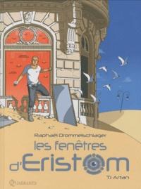 Raphaël Drommelschlager - Les fenêtres d'Eristom Tome 1 : Artan.