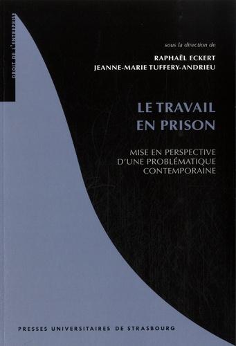 Raphaël Eckert et Jeanne-Marie Tuffery-Andrieu - Le travail en prison - Mise en perspective d'une problématique contemporaine.