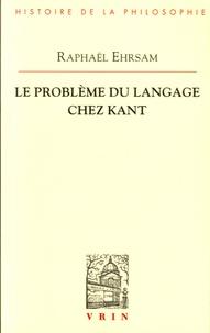 Raphaël Ehrsam - Le problème du langage chez Kant.
