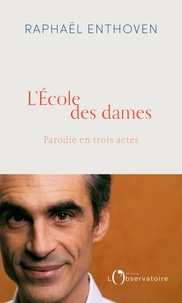 Raphaël Enthoven - L'Ecole des dames - Parodie en 3 actes.