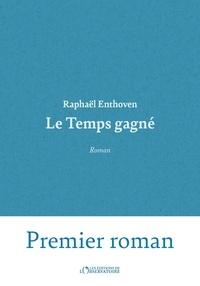 Raphaël Enthoven - Le temps gagné.