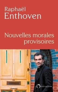 (Nouvelles) Morales provisoires - Raphaël Enthoven - Format PDF - 9791032905111 - 14,99 €