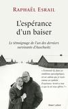 Raphaël Esrail - L'espérance d'un baiser - Le témoignage de l'un des derniers survivants d'Auschwitz.