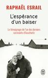 Raphaël Esrail - L'espérance d'un baiser - Le témoignage de l'un des derniers.