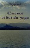 Raphael - Essence et but du yoga - Les sentiers initiatiques vers le transcendant.