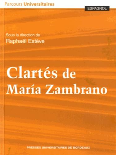 Raphaël Estève - Clartés de Maria Zambrano.