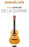 Raphaël Faÿs - Petite spiritualité de la guitare.