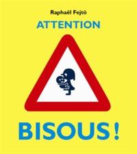 Raphaël Fejtö - Attention bisous !.