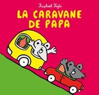 Raphaël Fejtö - La caravane de papa.