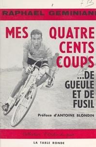 Raphaël Geminiani et Antoine Blondin - Mes quatre cent coups... de gueule et de fusil.