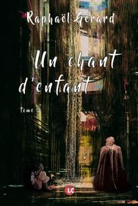 Raphaël Gérard - Un chant d'enfant Tome 3 : .