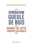 Raphaël Glucksmann - Génération gueule de bois - Manuel de lutte contre les réacs.