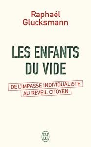 Raphaël Glucksmann - Les enfants du vide - De l'impasse individualiste au réveil citoyen.