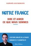Raphaël Glucksmann - Notre France - Dire et aimer ce que nous sommes.