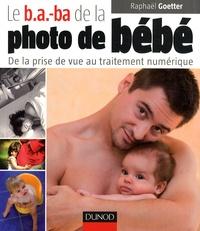 Raphaël Goetter - Le b.a.-ba de la photo de bébé - De la prise de vue au traitement numérique.