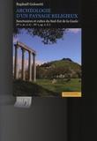 Raphaël Golosetti - Archéologie d'un paysage religieux - Sanctuaires et cultes du Sud-Est de la Gaule (Ve s. av. J.-C. - IVe s. ap. J.-C.).