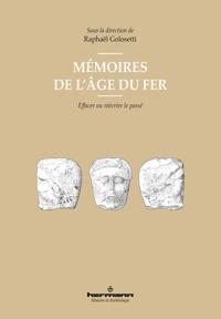 Raphaël Golosetti - Mémoire(s) de l'Age du fer - Effacer ou réécrire le passé.