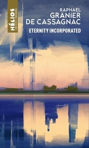 Raphaël Granier de Cassagnac - Eternity incorporated.